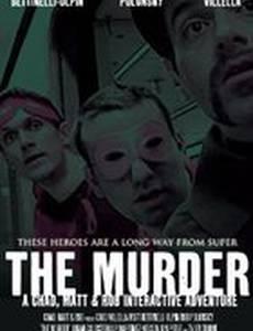 The Murder: A Chad, Matt & Rob Interactive Adventure (видео)