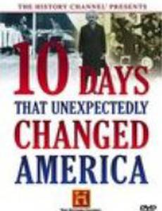 Ten Days That Unexpectedly Changed America: When America Was Rocked