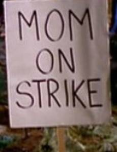 Мама объявила забастовку