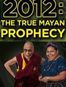2012: The True Mayan Prophecy