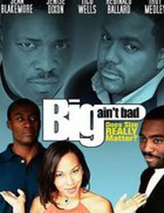 Big Ain't Bad