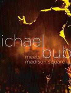 Michael Bublé Meets Madison Square Garden (видео)