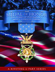The Medal of Honor: The Stories of Our Nation's Most Celebrated Heroes (мини-сериал)