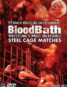 WWE Bloodbath: Wrestling's Most Incredible Steel Cage Matches (видео)