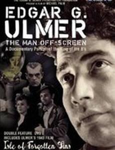 Эдгар Г. Улмер – Человек за кадром